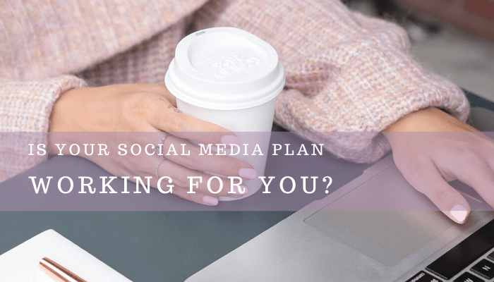 Is Your Social Media Plan Working For You?