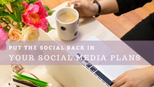 Put the Social Back In Your Social Media Plans